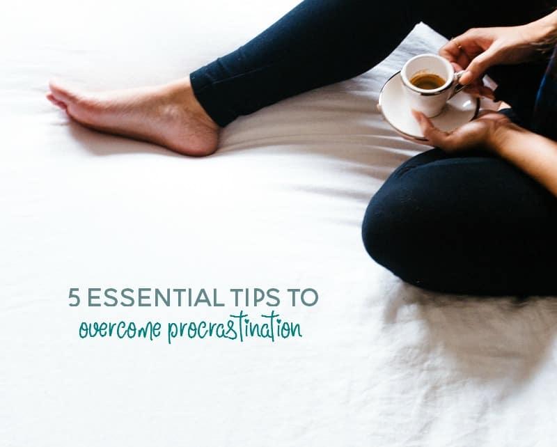 5 essential tips to overcome procrastination