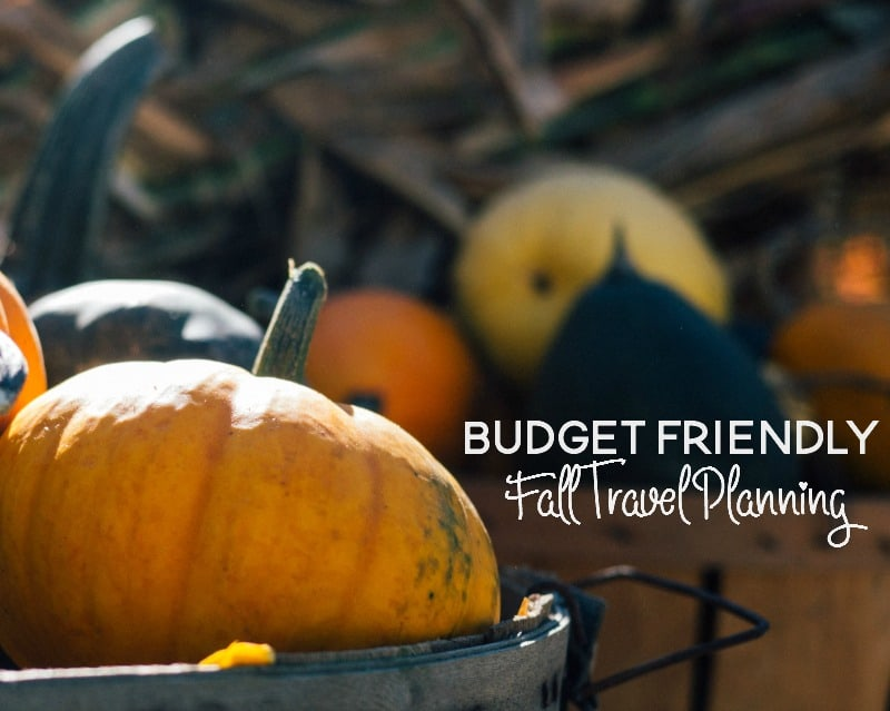 How to Plan a Budget Friendly Fall Vacation
