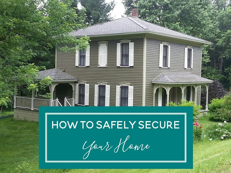 Is your home secure? I'm sharing tips and advice for how to safely secure your home.