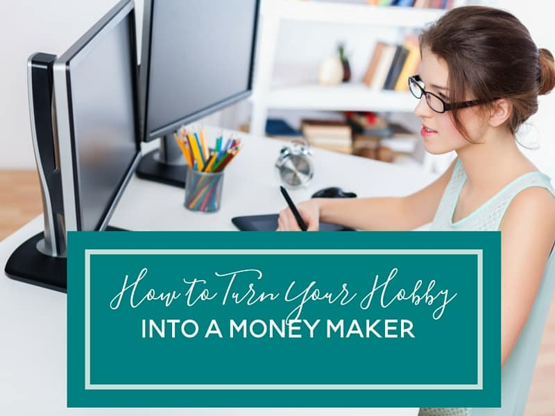 How to Turn Your Hobby into a Money Maker