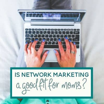 Is Network Marketing a Good Fit for Moms Who Want to Work at Home?