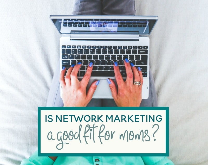 is network marketing a good fit for moms who want to work at home