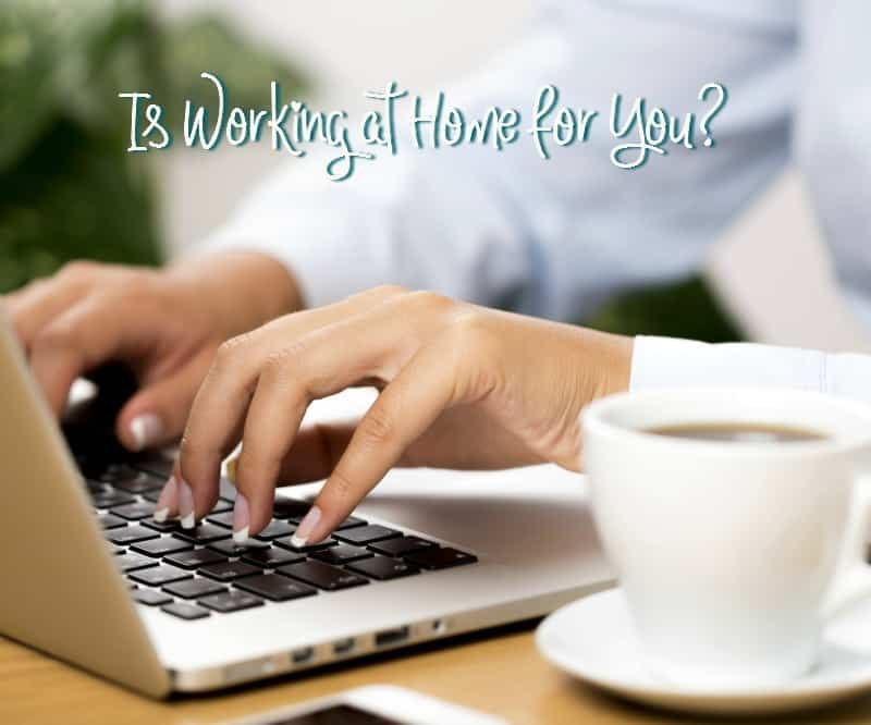 Just because you like the idea of working at home, doesn't mean it's the best fit. Here's how to determine if working at home is right for you.