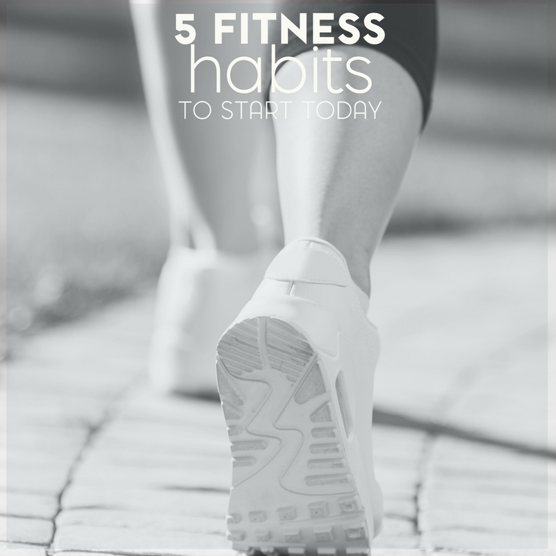 5 Fitness Habits That You Can Start Today 1