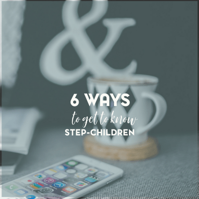 6 Ways for Step Parents to Connect with Their Step Children