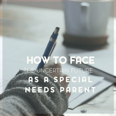 How to Face the Uncertain Future as a Special Needs Parent