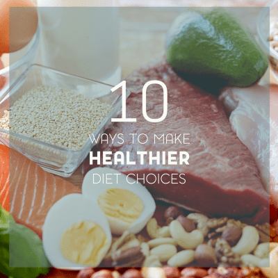 10 Ways to Make Healthier Diet Choices Without Sacrificing