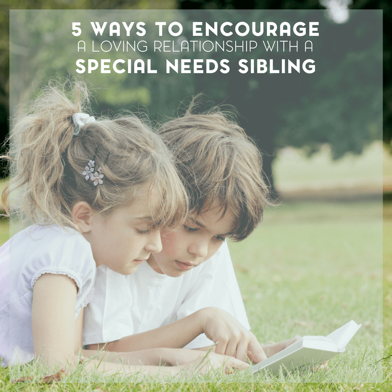 5 Ways to Encourage a Loving Relationship with a Special Needs Sibling