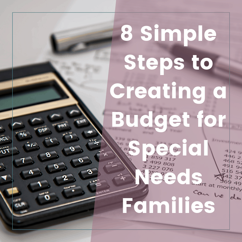 8 Steps to Creating a Special Needs Family Budget