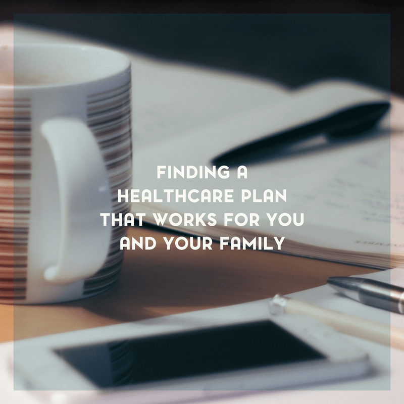 How to Find a Health care Plan that Works for You and Your Family