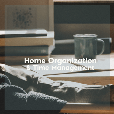 Home Organization and Time Management for Stay at Home Moms