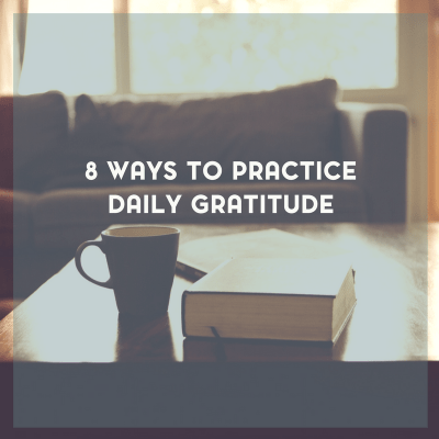 8 Ways to Practice Daily Gratitude as a Part of Your Self Care Routine