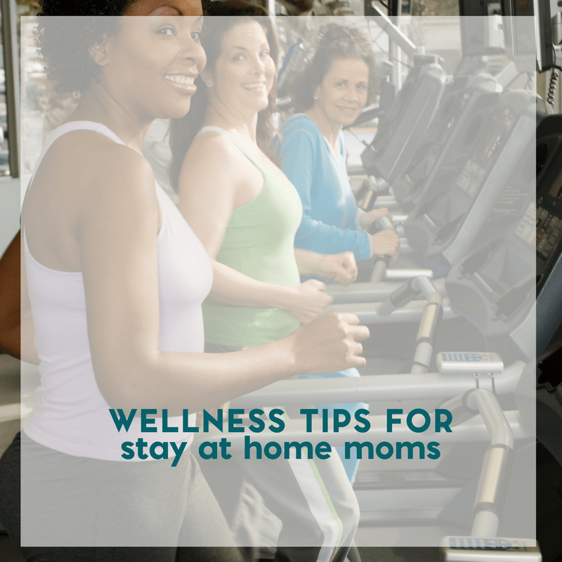 Health and Wellness Tips for Stay at Home Moms 2