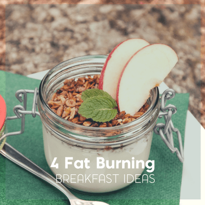 4 Easy Fat Burning Breakfast Ideas to Start Your Day