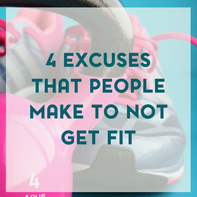 4 Common Excuses that People Make to Not Get Fit
