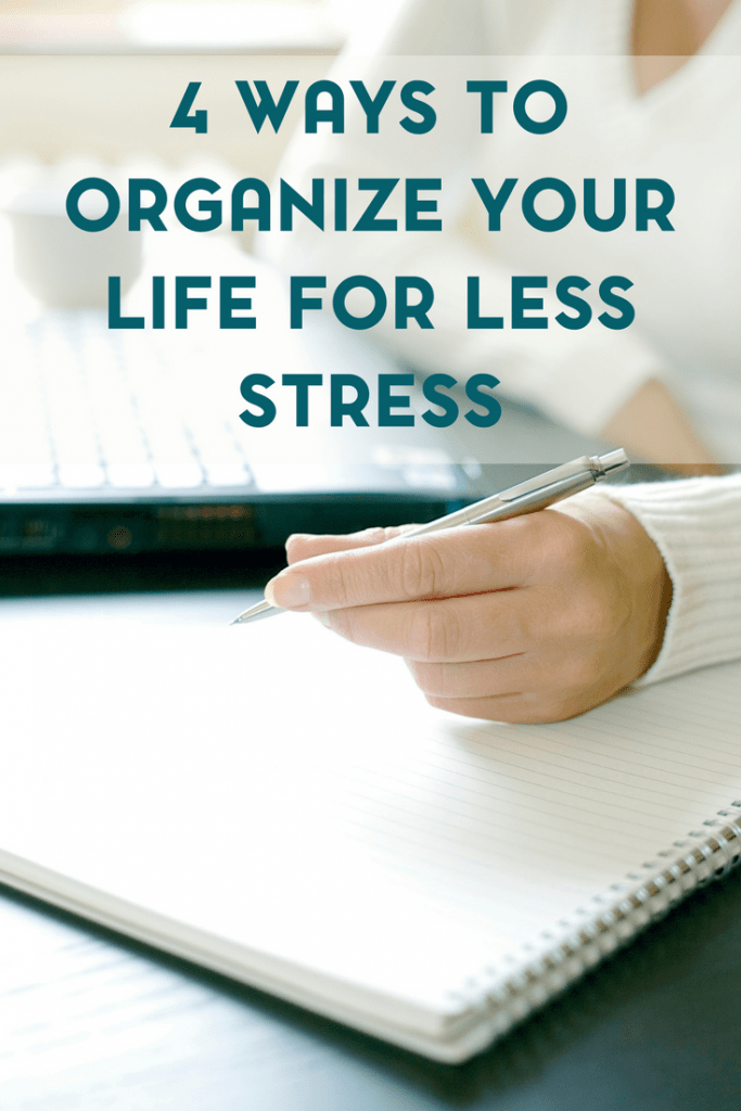 Stress affects your life in many ways. Here are 4 ways to organize your life for less stress.