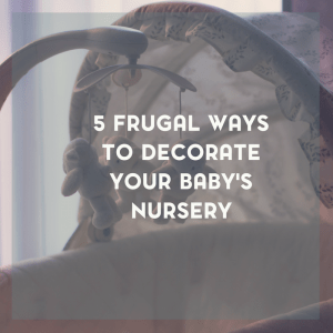 5 Frugal Ways to Decorate Your Baby's Nursery 10