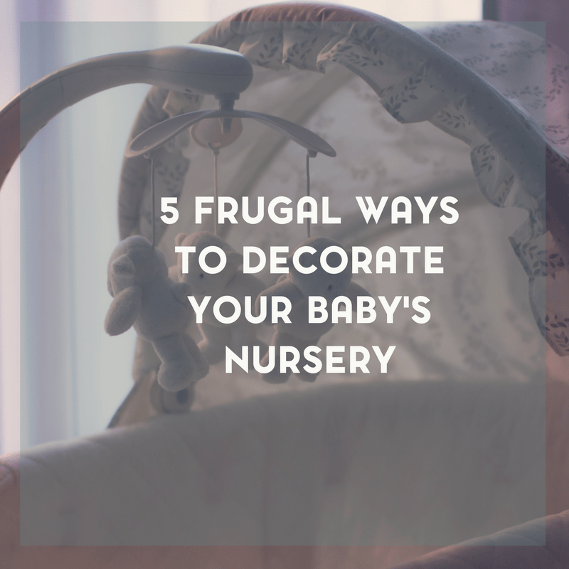 5 Frugal Ways to Decorate Your Baby's Nursery 1
