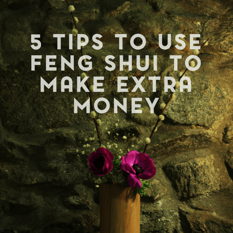 5 Tips for Using Feng Shui to Make Extra Money