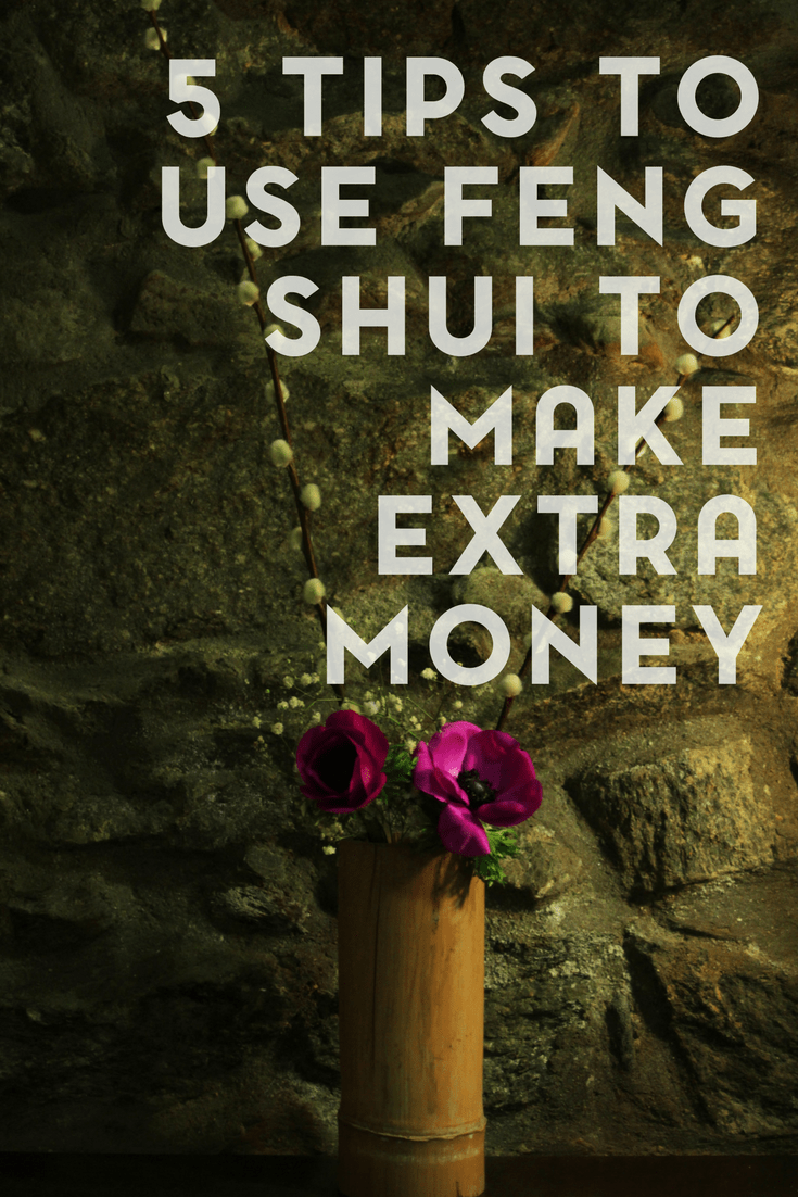 5 Tips for Using Feng Shui to Make Extra Money 1
