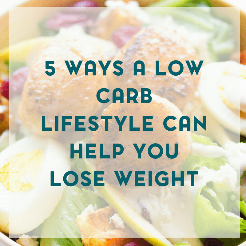 5 Ways a Low Carb Lifestyle Can Help You Lose Weight