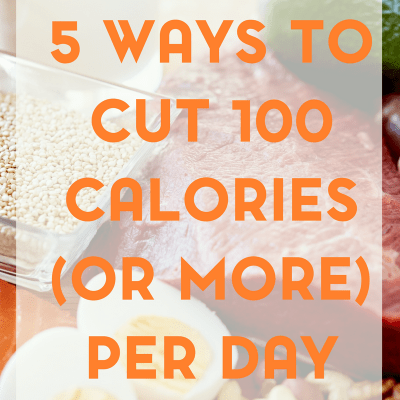 5 Ways to Cut 100 (or More) Calories Per Day