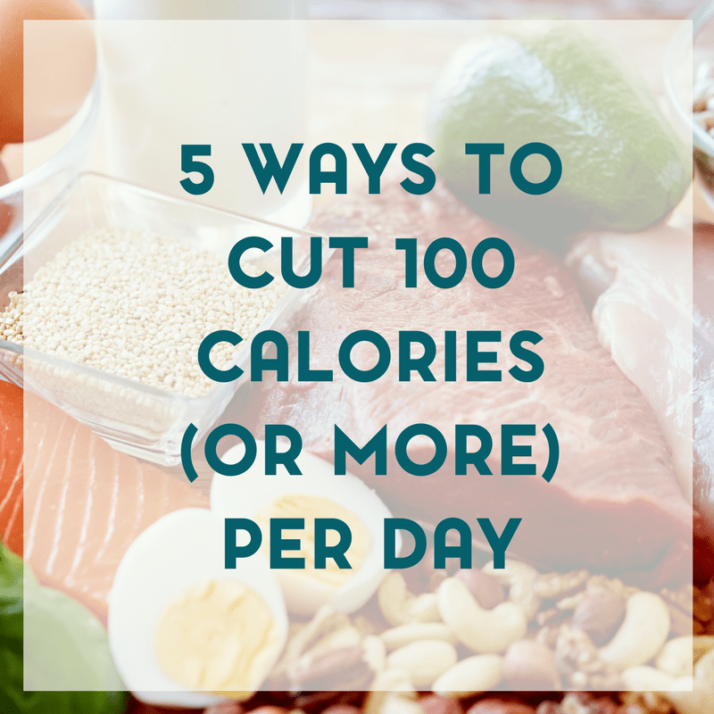 5 Ways to Cut 100 (or More) Calories Per Day 1