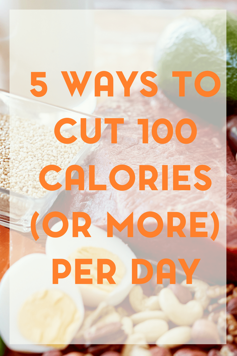 If you're struggling to lose weight, one suggestion is to start cutting calories. But where do you start? Here are 5 ways to cut 100 (or more!) calories per day.