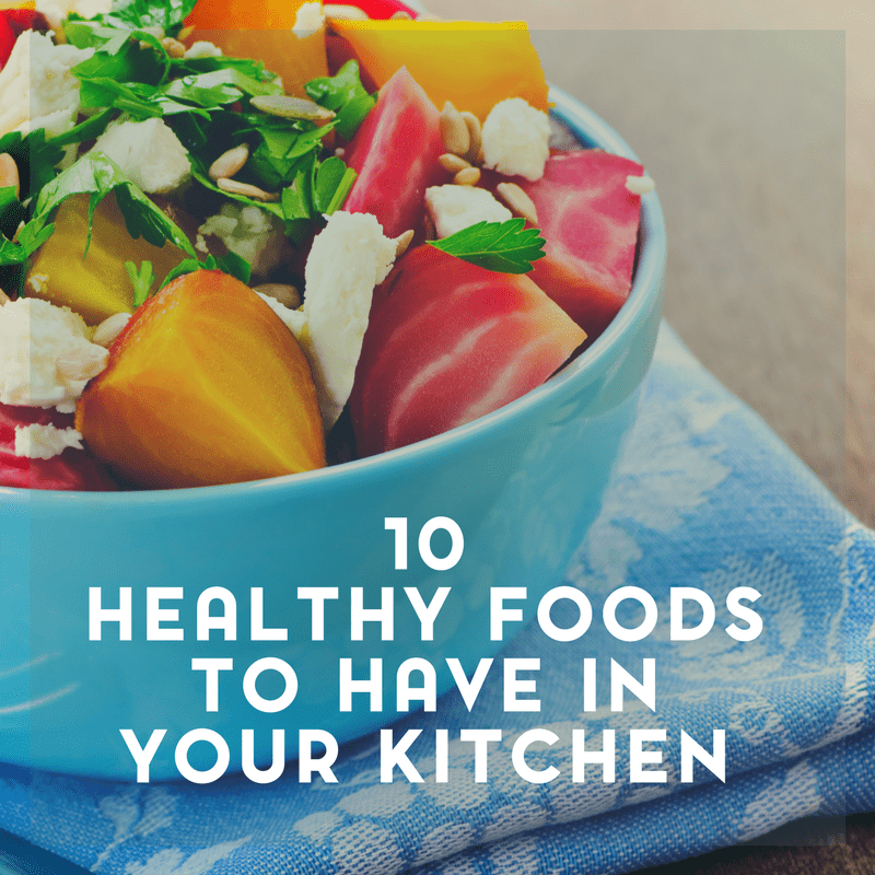 10 Healthy Foods To Have In Your Kitchen