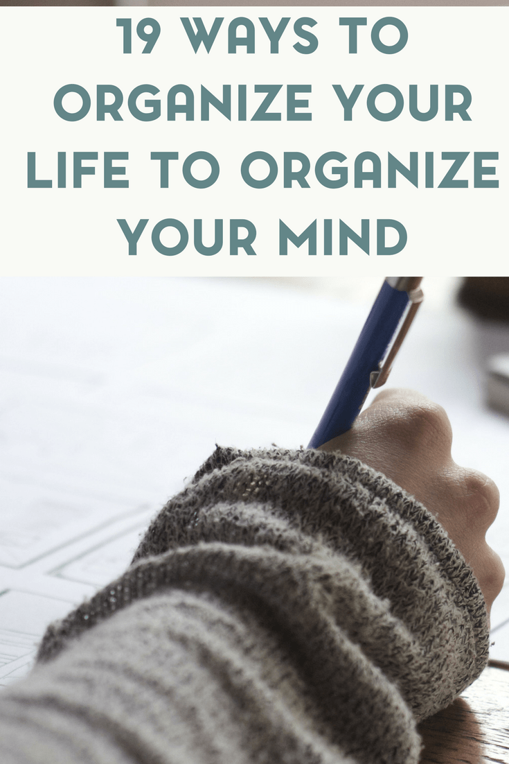 Clutter affects so many things in life. Here are 19 ways to organize your life that will also help to organize your mind.