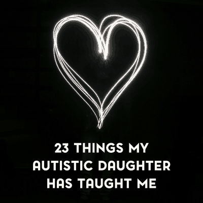23 Important Things My Autistic Daughter Has Taught Me
