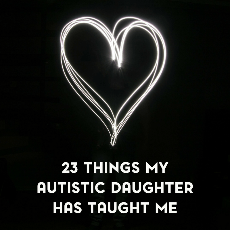23 Important Things My Autistic Daughter Has Taught Me 2