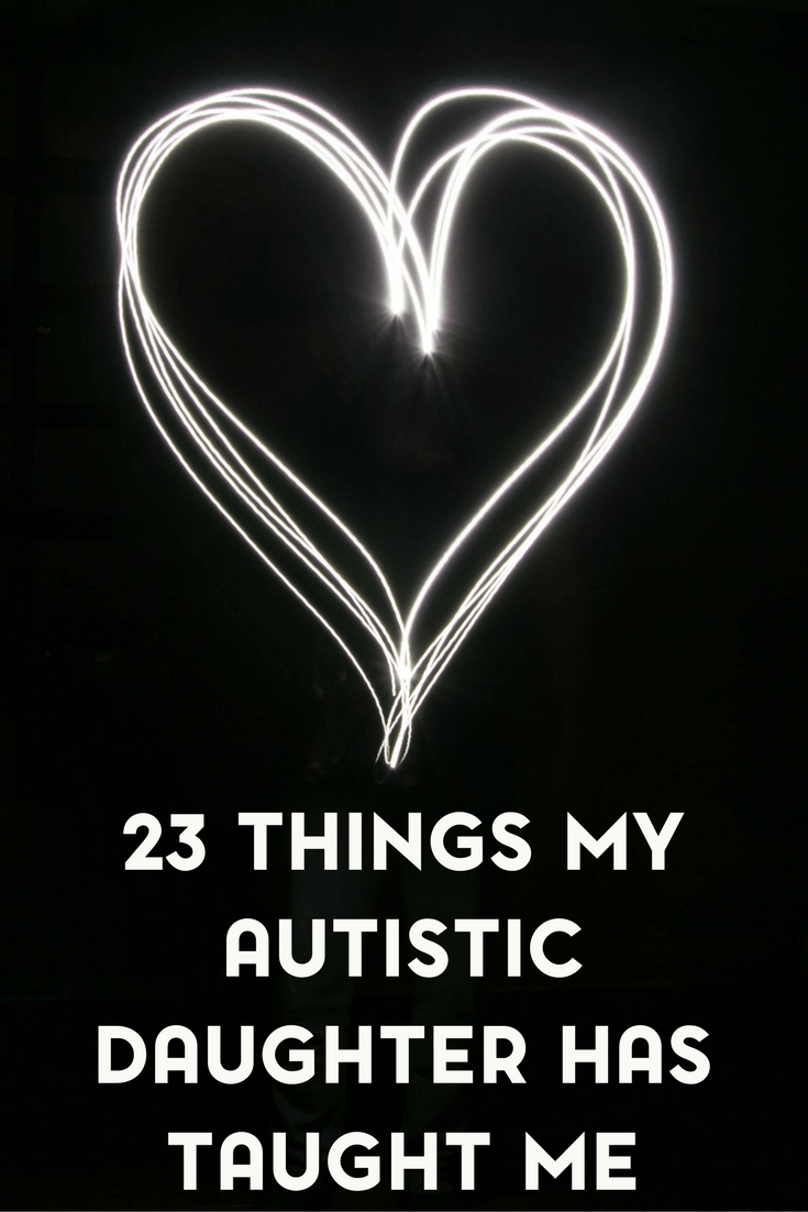 My autistic daughter has taught me a lot over the years. Here are 23 things that I've learned from her.