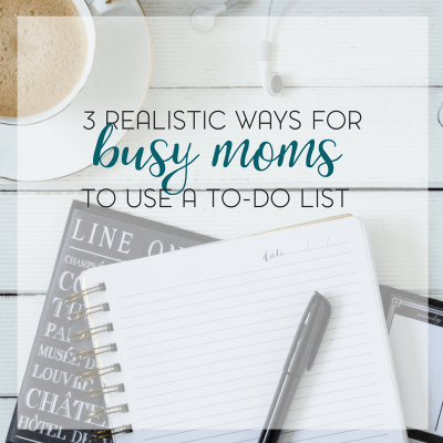 3 Realistic Ways For Busy Moms To Use a To-Do List