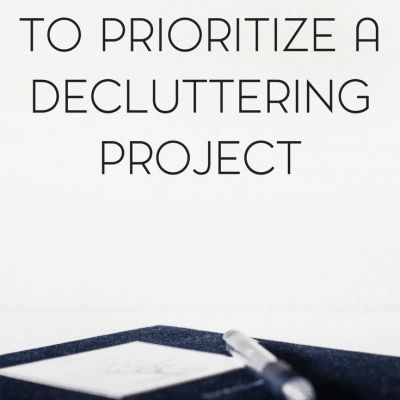 5 Ways to Prioritize Your Decluttering Project for Less Overwhelm
