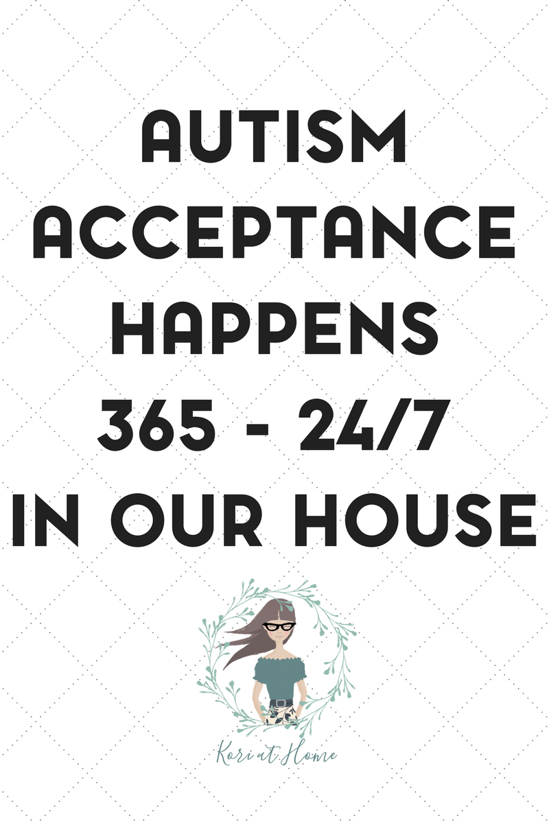We don't need a day or a month for autism awareness. Autism acceptance is happening every single day in our house.