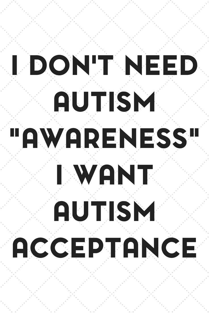 Our family doesn't need autism awareness. We want autism acceptance.