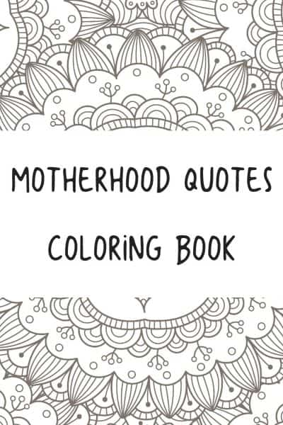 Who doesn't like free coloring books? This simple five page coloring book features some of my favorite motherhood quotes.