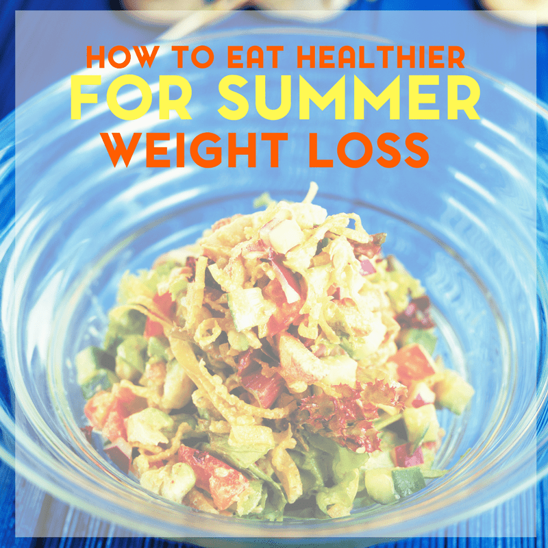 How to Eat Healthier to Lose Weight for Summer