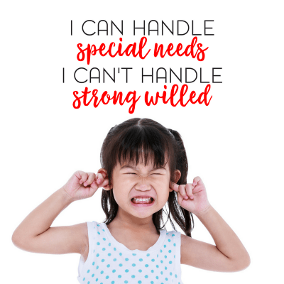 I Can Handle Special Needs, I Can't Always Handle Strong Willed