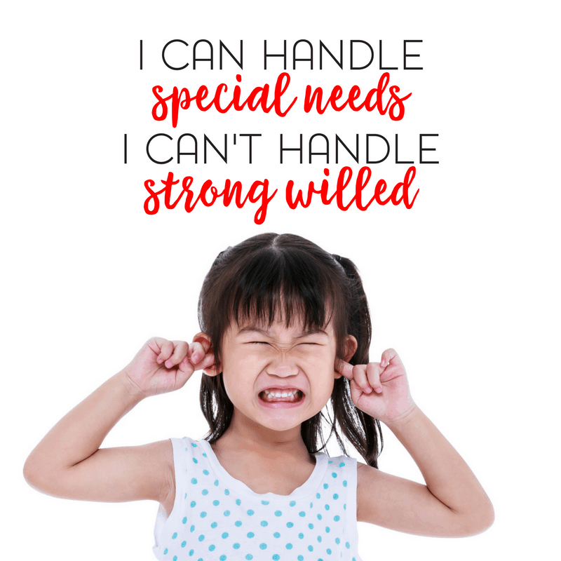 I Can Handle Special Needs, I Can't Always Handle Strong Willed 2