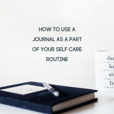 Why You Should Use a Journal as a Part of Your Self Care Routine