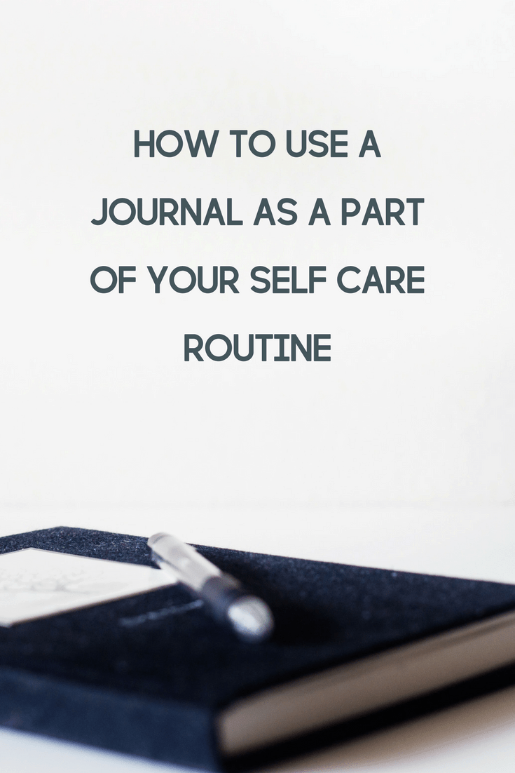 Why You Should Use a Journal as a Part of Your Self Care Routine 1