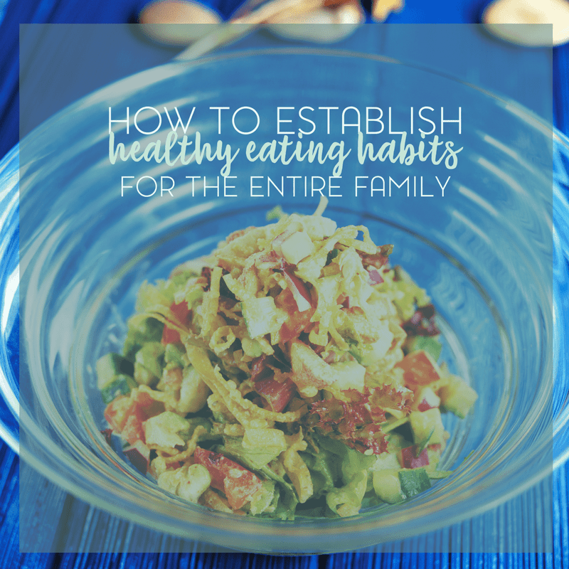 How to Establish Healthy Eating Habits for the Entire Family 1