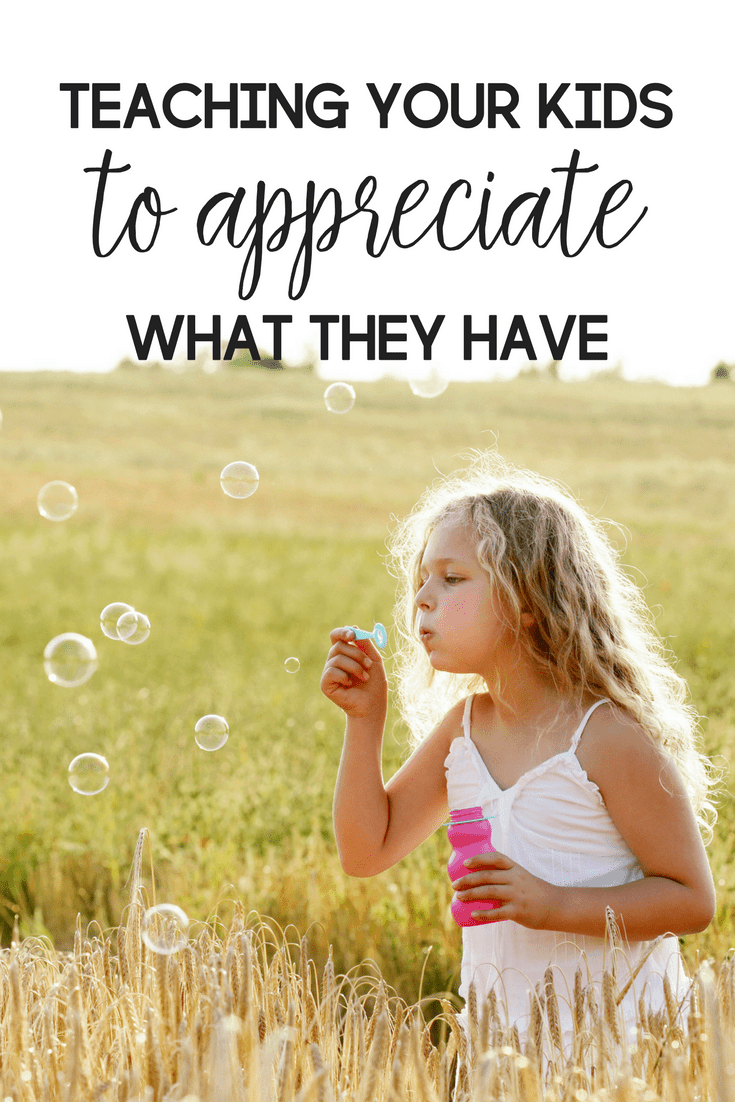 When your kids value and appreciate what they have, they develop a sense of understanding that goes beyond material posessions.