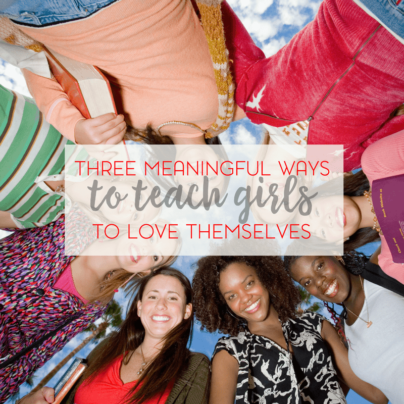 3 Meaningful Ways to Teach Girls to Love Themselves 1