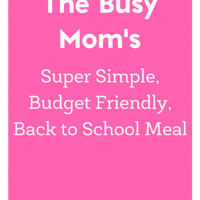 The Busy Mom's Super Simple Back to School Meal Idea