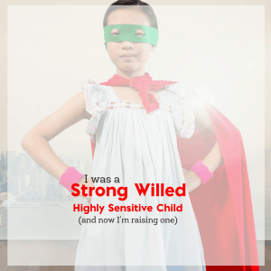 I was a Strong Willed, Highly Sensitive Child- and Now I'm Raising One 15
