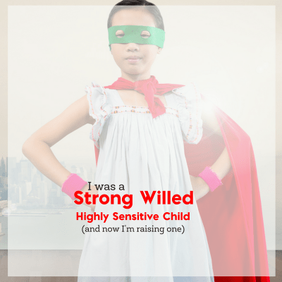 I was a Strong Willed, Highly Sensitive Child- and Now I'm Raising One