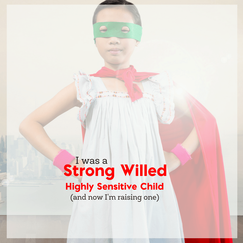 I was a Strong Willed, Highly Sensitive Child- and Now I'm Raising One 2